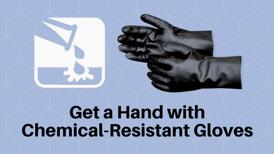 Get a Hand with Chemical-Resistant Gloves