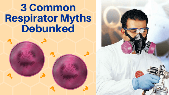 3 Common Respirator Myths Debunked
