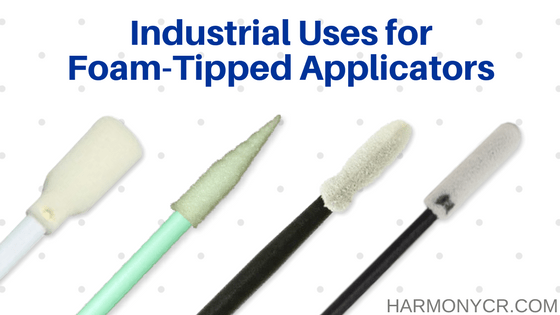 Industrial Uses for Foam-Tipped Applicators